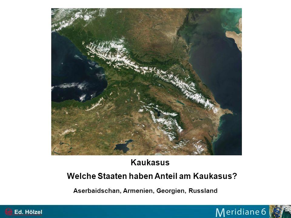 Kaukasus Welche Staaten haben Anteil am Kaukasus? Aserbaidschan, Armenien, Georgien, Russland