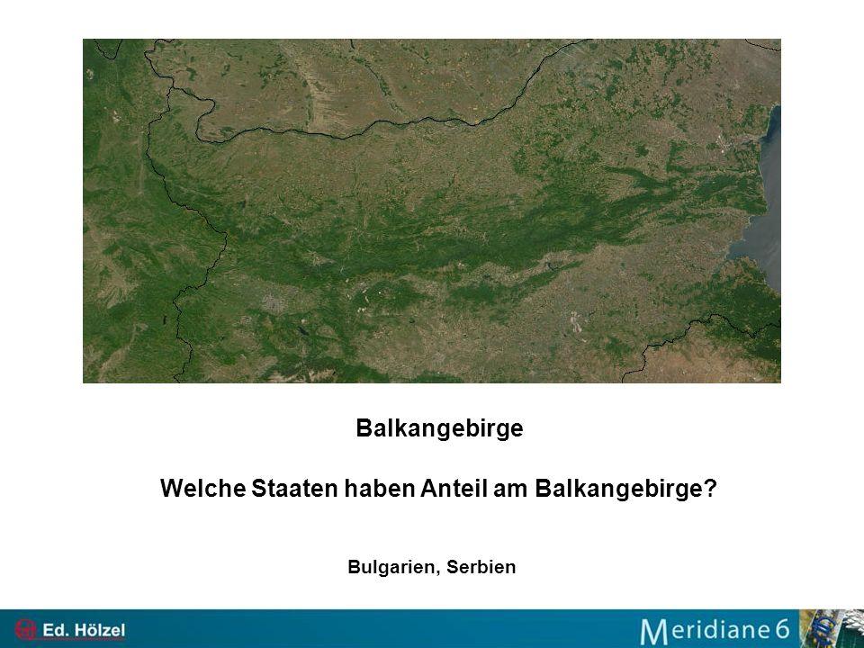 Balkangebirge Welche Staaten haben Anteil am Balkangebirge? Bulgarien, Serbien