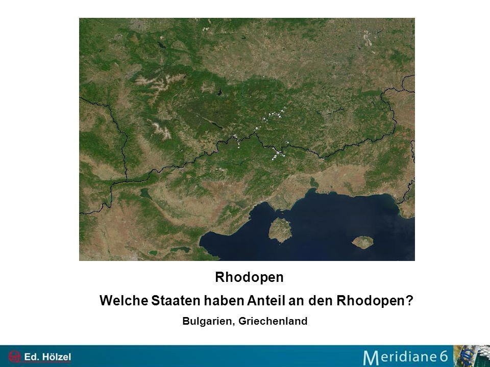 Rhodopen Welche Staaten haben Anteil an den Rhodopen? Bulgarien, Griechenland