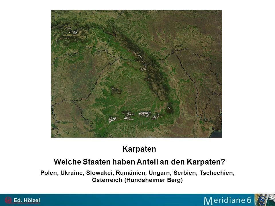 Karpaten Welche Staaten haben Anteil an den Karpaten? Polen, Ukraine, Slowakei, Rumänien, Ungarn, Serbien, Tschechien, Österreich (Hundsheimer Berg)