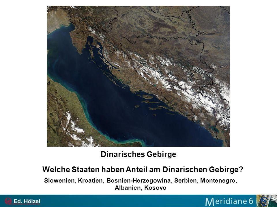 Dinarisches Gebirge Welche Staaten haben Anteil am Dinarischen Gebirge? Slowenien, Kroatien, Bosnien-Herzegowina, Serbien, Montenegro, Albanien, Kosov