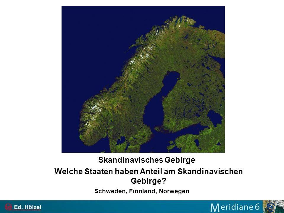 Skandinavisches Gebirge Welche Staaten haben Anteil am Skandinavischen Gebirge? Schweden, Finnland, Norwegen