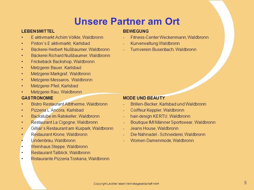 Copyright Leichter leben Vertriebsgesellschaft mbH 5 Unsere Partner am Ort LEBENSMITTELBEWEGUNG E aktivmarkt Achim Völkle, Waldbronn- Fitness-Center W