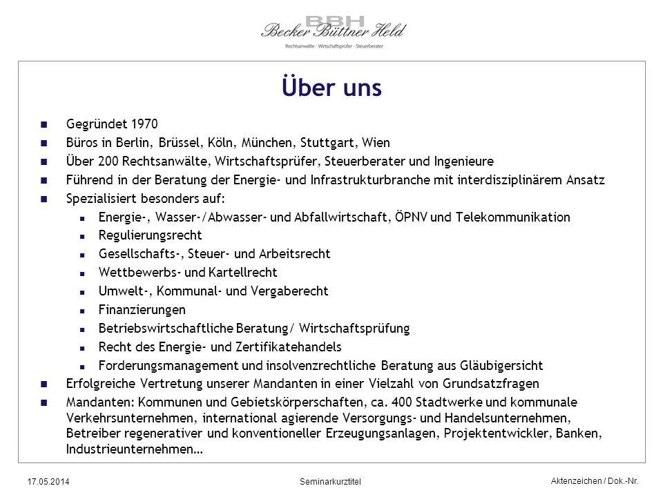 Aktenzeichen / Dok.-Nr. 17.05.2014Seminarkurztitel Über uns Gegründet 1970 Büros in Berlin, Brüssel, Köln, München, Stuttgart, Wien Über 200 Rechtsanw
