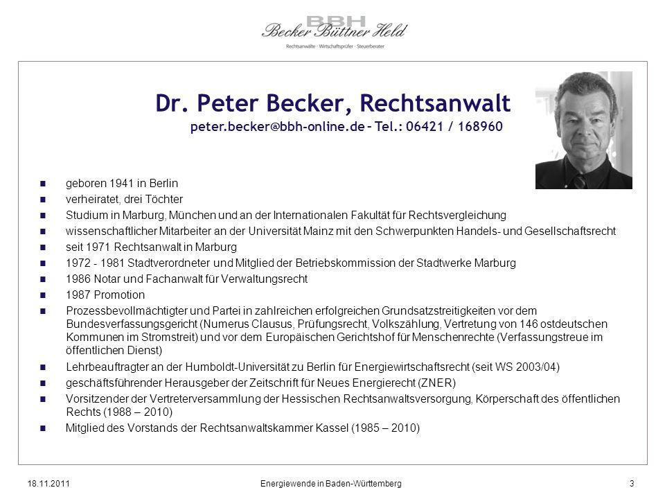 18.11.2011Energiewende in Baden-Württemberg3 Dr. Peter Becker, Rechtsanwalt geboren 1941 in Berlin verheiratet, drei Töchter Studium in Marburg, Münch