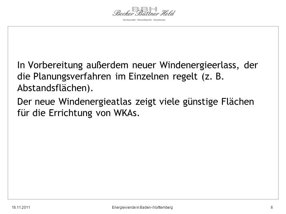 18.11.2011Energiewende in Baden-Württemberg6 In Vorbereitung außerdem neuer Windenergieerlass, der die Planungsverfahren im Einzelnen regelt (z. B. Ab