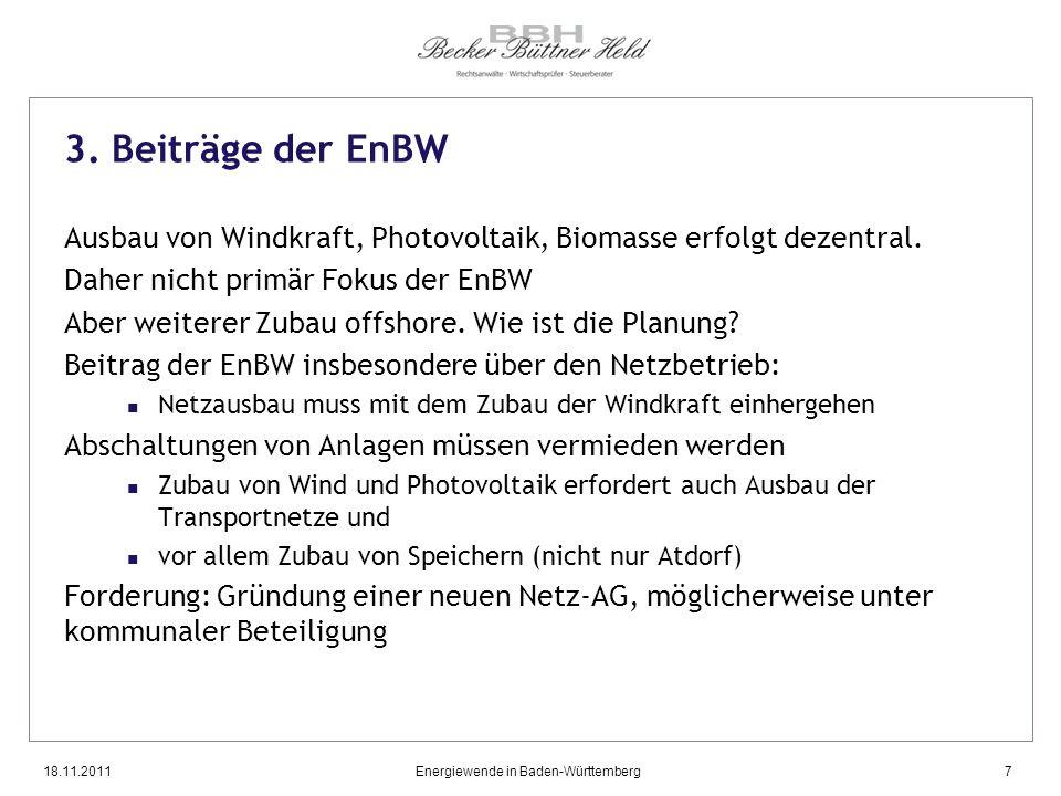 18.11.2011Energiewende in Baden-Württemberg7 3. Beiträge der EnBW Ausbau von Windkraft, Photovoltaik, Biomasse erfolgt dezentral. Daher nicht primär F