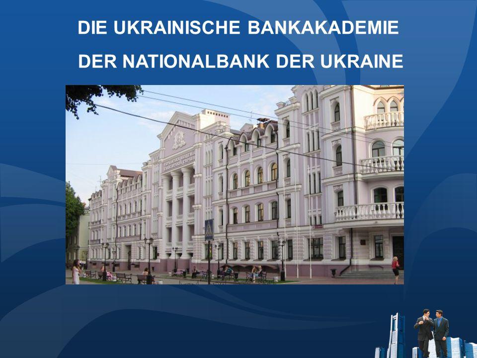DIE UKRAINISCHE BANKAKADEMIE DER NATIONALBANK DER UKRAINE