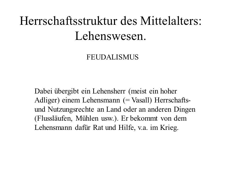 Herrschaftsstruktur des Mittelalters: Lehenswesen.
