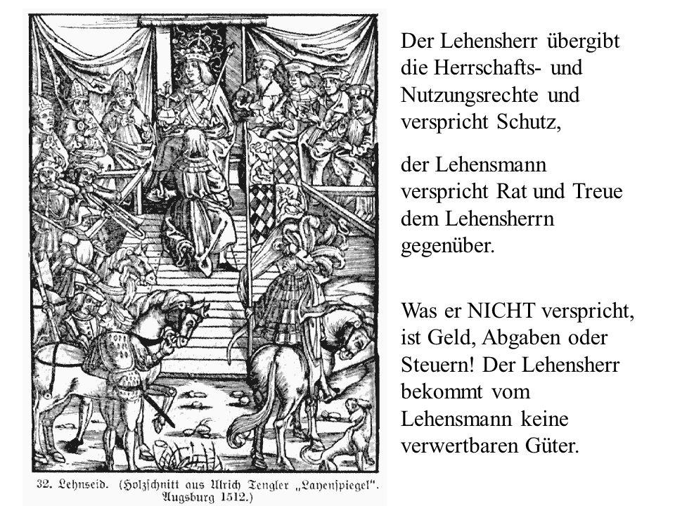 Der Lehensherr übergibt die Herrschafts- und Nutzungsrechte und verspricht Schutz, der Lehensmann verspricht Rat und Treue dem Lehensherrn gegenüber.