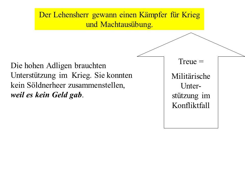 Treue = Militärische Unter- stützung im Konfliktfall Die hohen Adligen brauchten Unterstützung im Krieg.