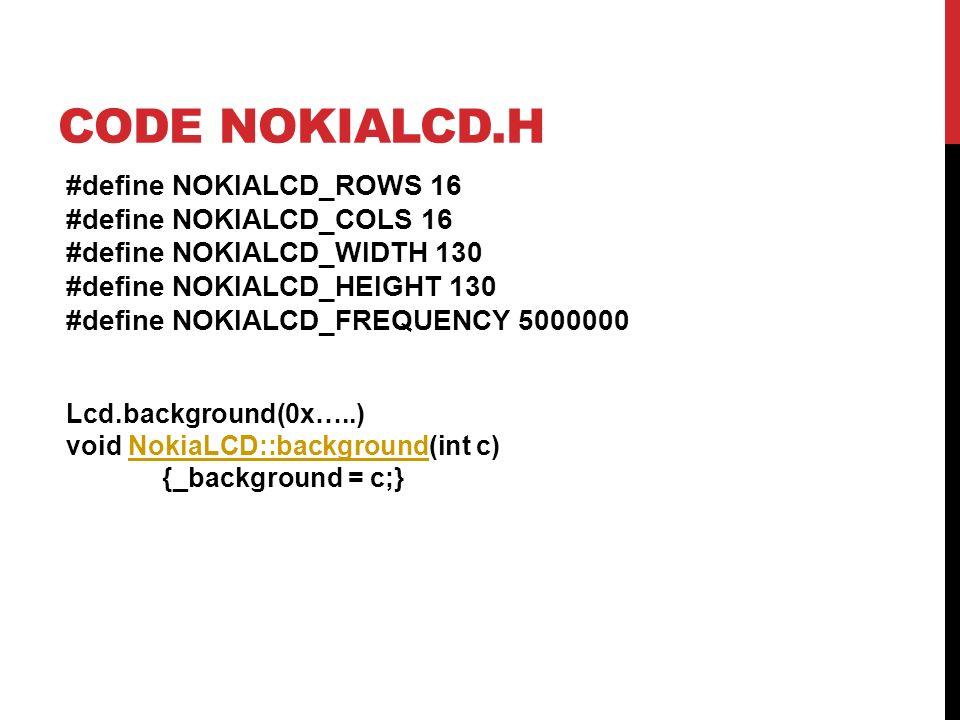 CODE NOKIALCD.H #define NOKIALCD_ROWS 16 #define NOKIALCD_COLS 16 #define NOKIALCD_WIDTH 130 #define NOKIALCD_HEIGHT 130 #define NOKIALCD_FREQUENCY 50
