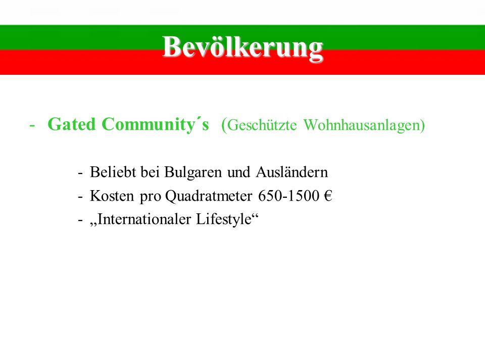 Bevölkerung -Gated Community´s ( Geschützte Wohnhausanlagen) -Beliebt bei Bulgaren und Ausländern -Kosten pro Quadratmeter 650-1500 -Internationaler L