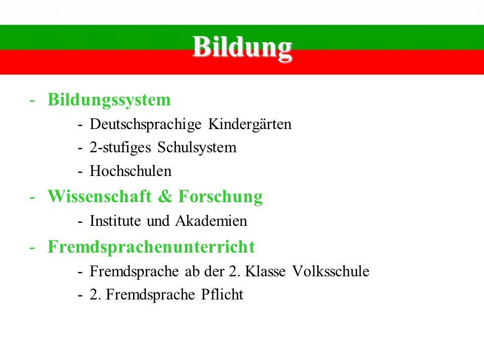 Bildung -Bildungssystem -Deutschsprachige Kindergärten -2-stufiges Schulsystem -Hochschulen -Wissenschaft & Forschung -Institute und Akademien -Fremds