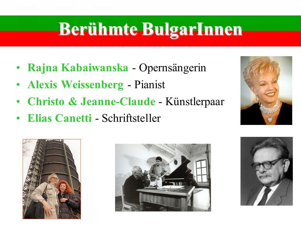 Berühmte BulgarInnen Rajna Kabaiwanska - Opernsängerin Alexis Weissenberg - Pianist Christo & Jeanne-Claude - Künstlerpaar Elias Canetti - Schriftstel