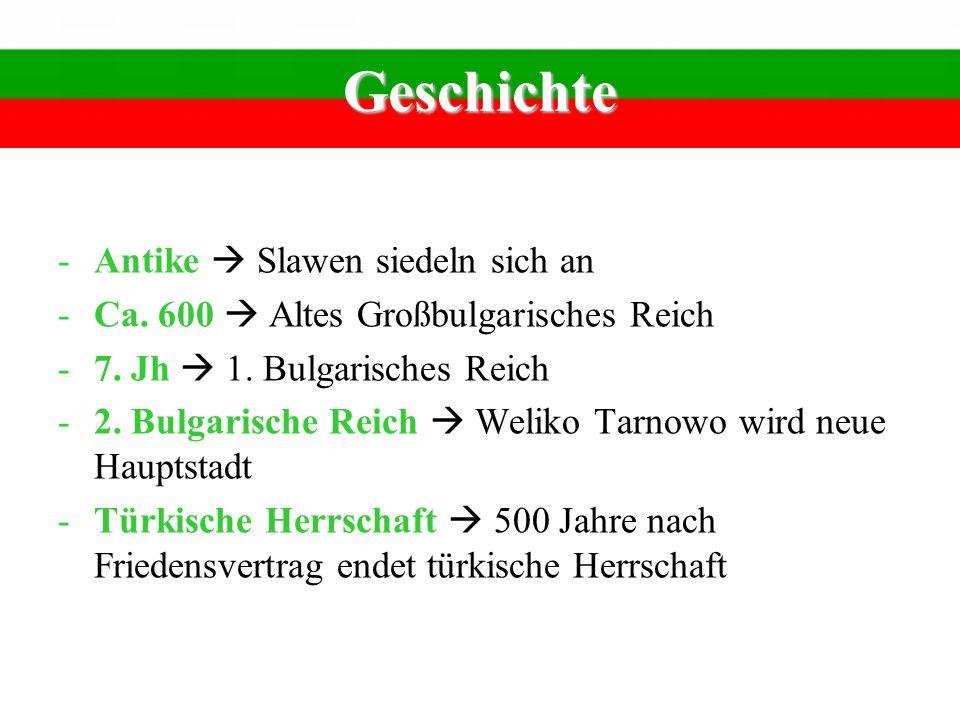 Geschichte -Antike Slawen siedeln sich an -Ca. 600 Altes Großbulgarisches Reich -7. Jh 1. Bulgarisches Reich -2. Bulgarische Reich Weliko Tarnowo wird
