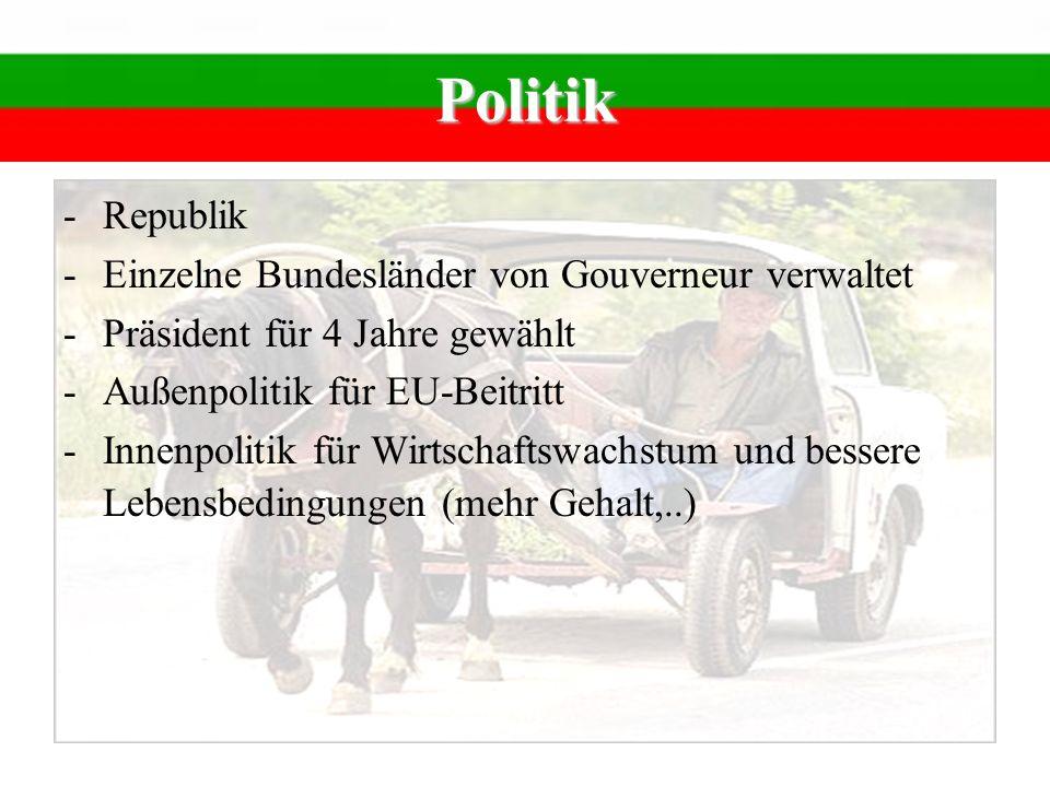 -Republik -Einzelne Bundesländer von Gouverneur verwaltet -Präsident für 4 Jahre gewählt -Außenpolitik für EU-Beitritt -Innenpolitik für Wirtschaftswa