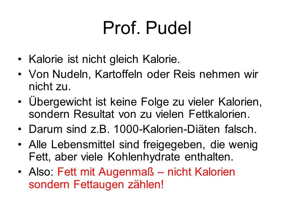 Prof.Pudel Kalorie ist nicht gleich Kalorie. Von Nudeln, Kartoffeln oder Reis nehmen wir nicht zu.