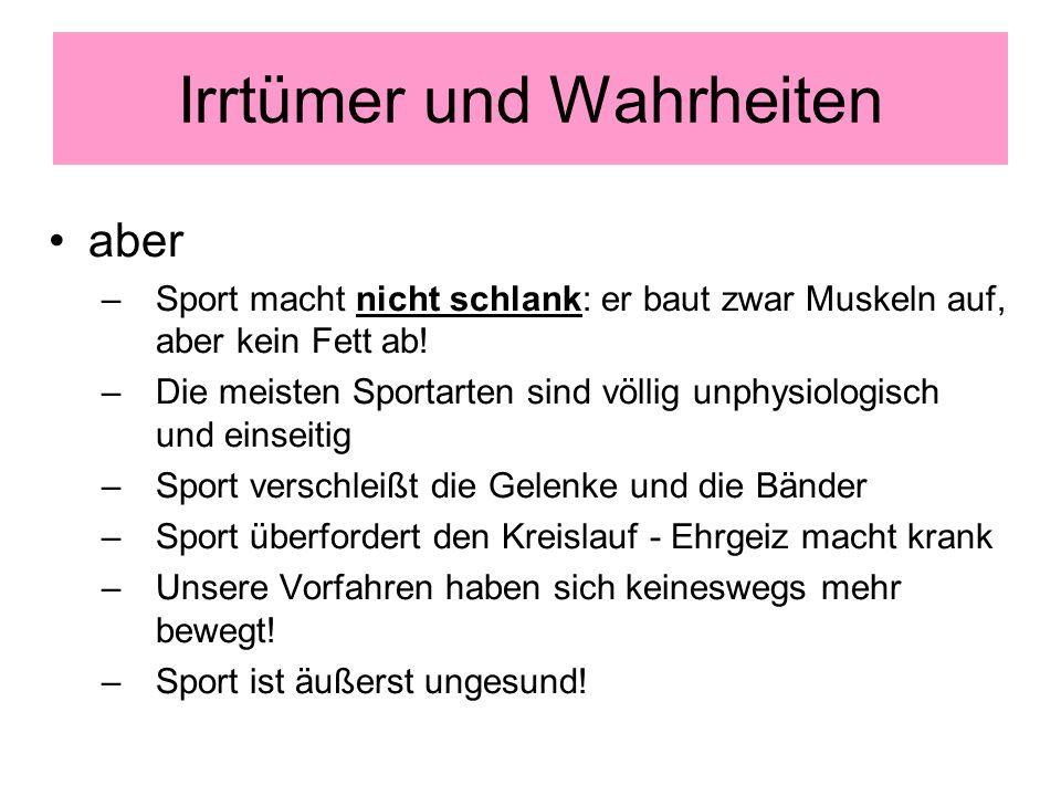 Irrtümer und Wahrheiten aber –Sport macht nicht schlank: er baut zwar Muskeln auf, aber kein Fett ab.
