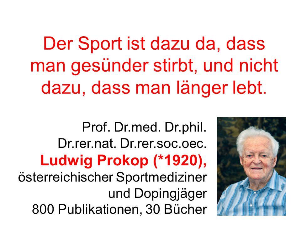 Der Sport ist dazu da, dass man gesünder stirbt, und nicht dazu, dass man länger lebt.