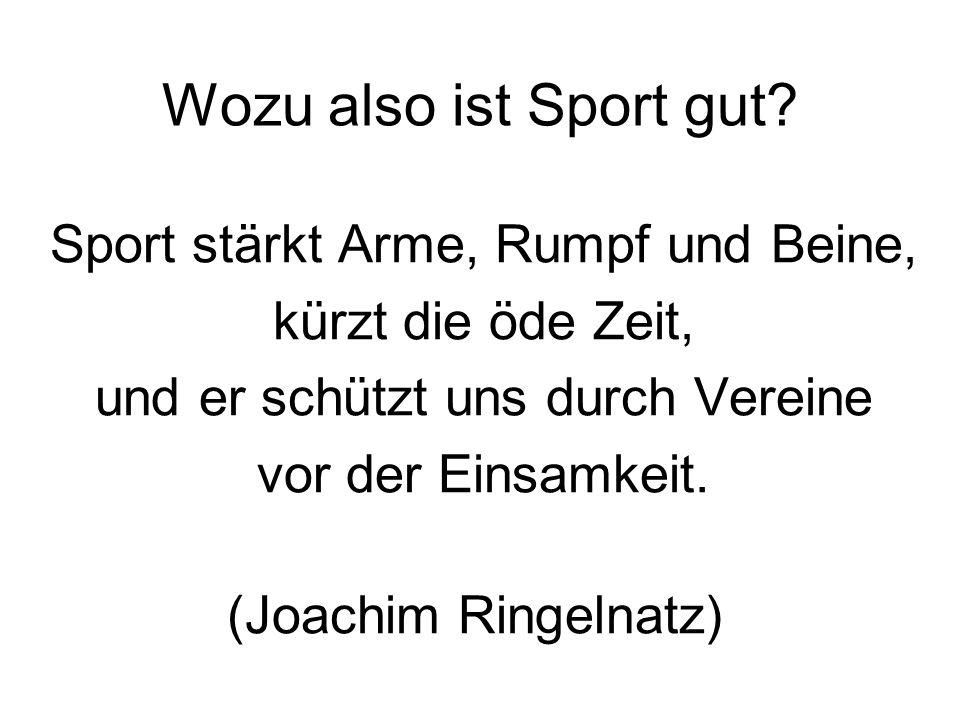 Wozu also ist Sport gut.