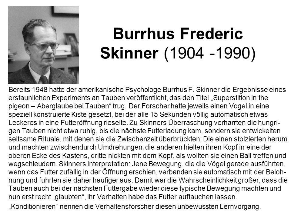 Burrhus Frederic Skinner (1904 -1990) Bereits 1948 hatte der amerikanische Psychologe Burrhus F.