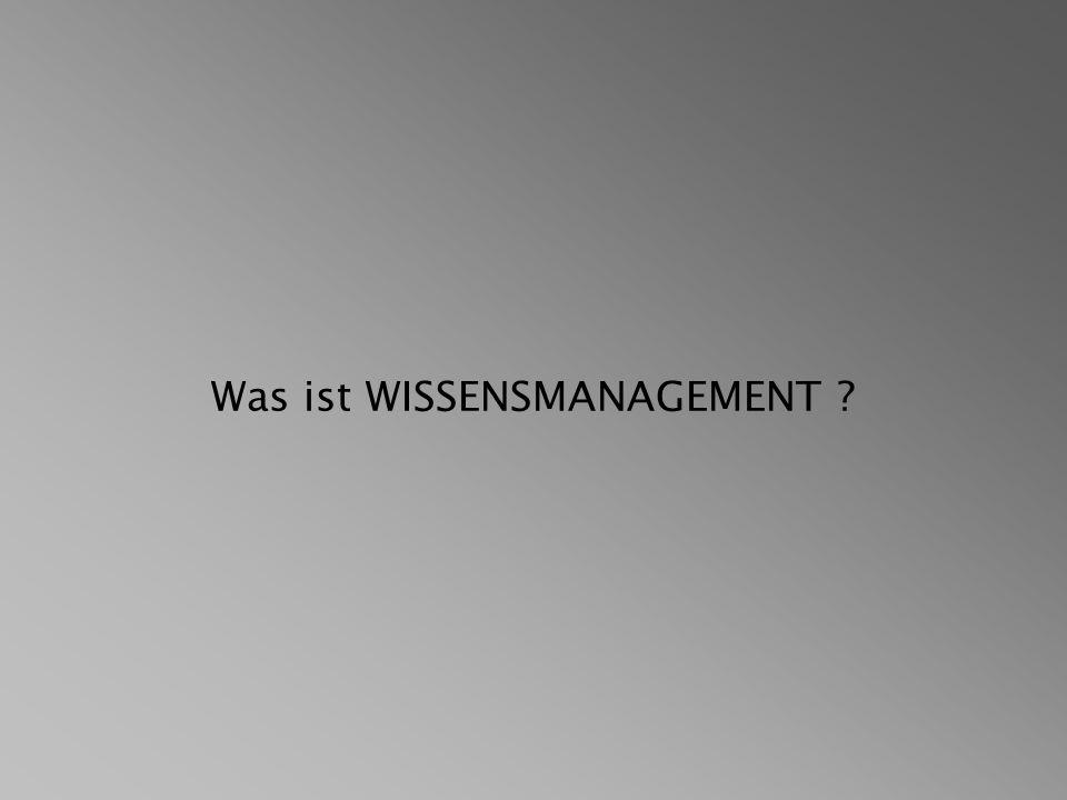 Was ist WISSENSMANAGEMENT ?