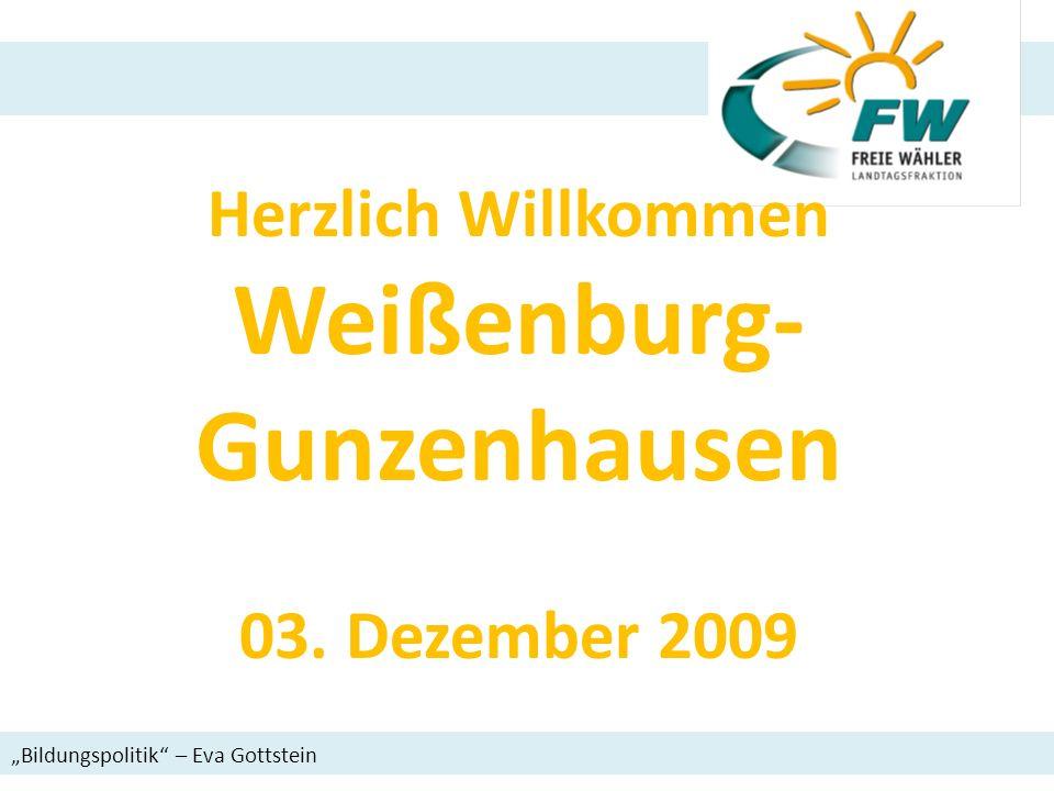 Herzlich Willkommen Weißenburg- Gunzenhausen 03. Dezember 2009 Bildungspolitik – Eva Gottstein