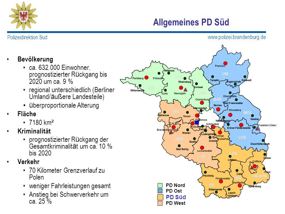 www.polizei.brandenburg.de Polizeidirektion Süd Allgemeines PD Süd Bevölkerung ca. 632.000 Einwohner, prognostizierter R ü ckgang bis 2020 um ca. 9 %