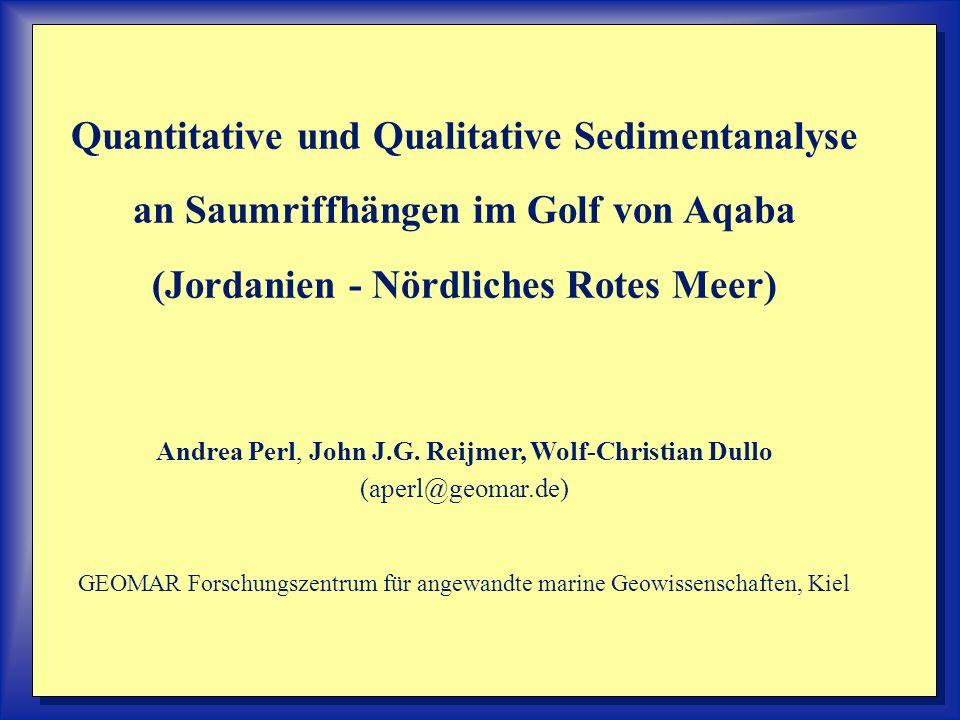 Quantitative und Qualitative Sedimentanalyse an Saumriffhängen im Golf von Aqaba (Jordanien - Nördliches Rotes Meer) Andrea Perl, John J.G.