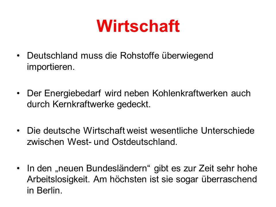 Wirtschaft Deutschland muss die Rohstoffe überwiegend importieren. Der Energiebedarf wird neben Kohlenkraftwerken auch durch Kernkraftwerke gedeckt. D