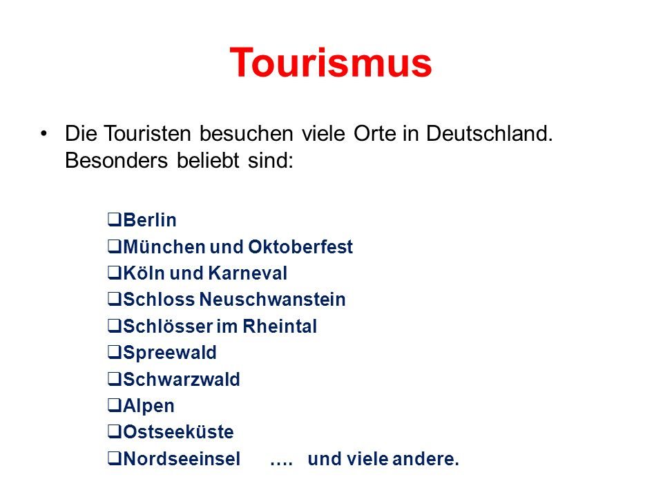 Tourismus Die Touristen besuchen viele Orte in Deutschland. Besonders beliebt sind: Berlin München und Oktoberfest Köln und Karneval Schloss Neuschwan