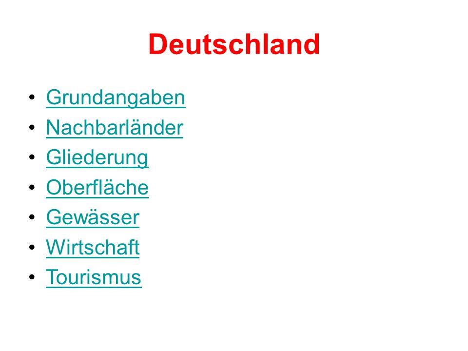 Deutschland Grundangaben Nachbarländer Gliederung Oberfläche Gewässer Wirtschaft Tourismus