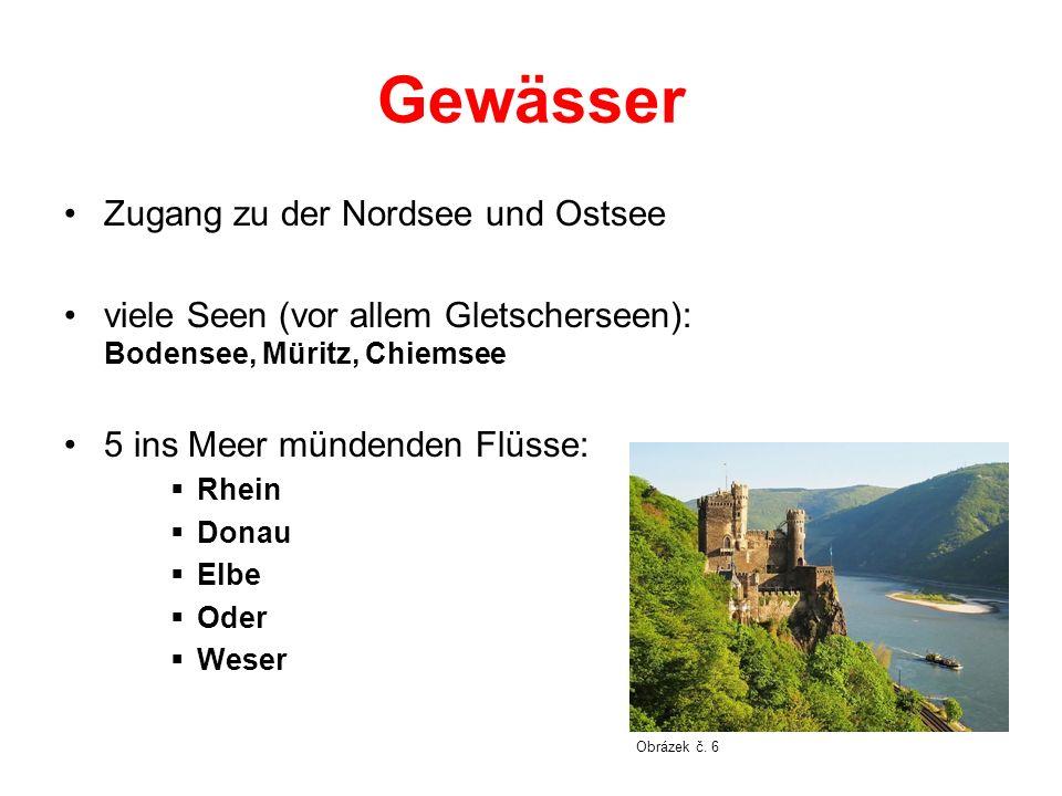 Gewässer Zugang zu der Nordsee und Ostsee viele Seen (vor allem Gletscherseen): Bodensee, Müritz, Chiemsee 5 ins Meer mündenden Flüsse: Rhein Donau El