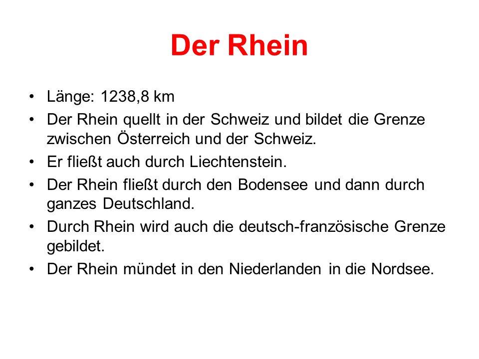 Der Rhein Länge: 1238,8 km Der Rhein quellt in der Schweiz und bildet die Grenze zwischen Österreich und der Schweiz. Er fließt auch durch Liechtenste