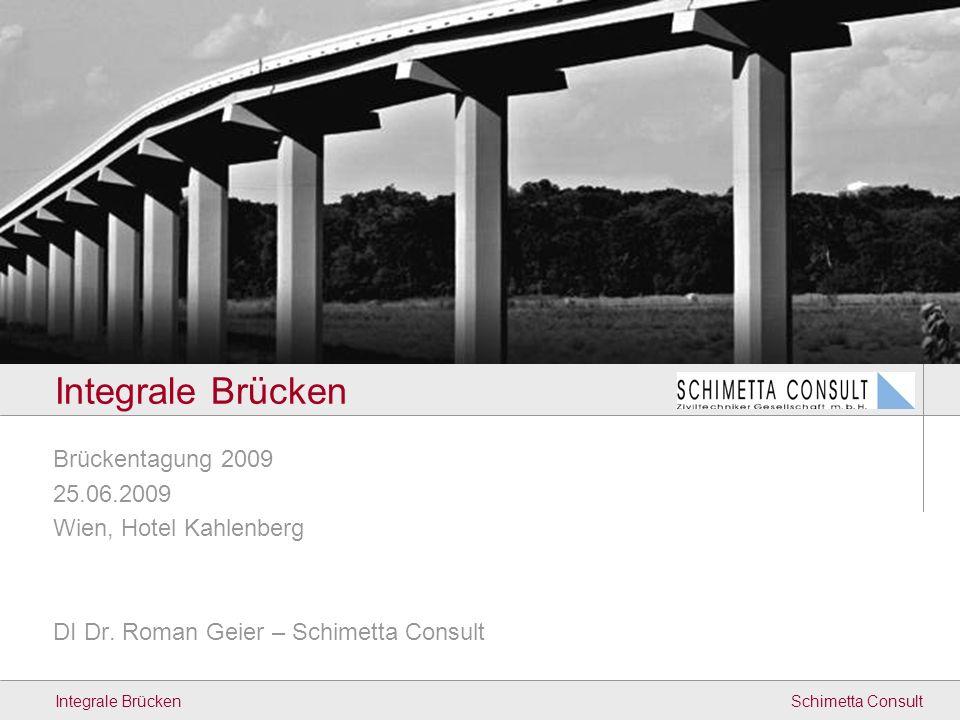 Schimetta ConsultIntegrale Brücken Inhalt Vorteile Integraler Brücken Herausforderungen bei der Bemessung Richtlinie Integrale Brücken (F+E Projekt) Messprogramm Zusammenfassung