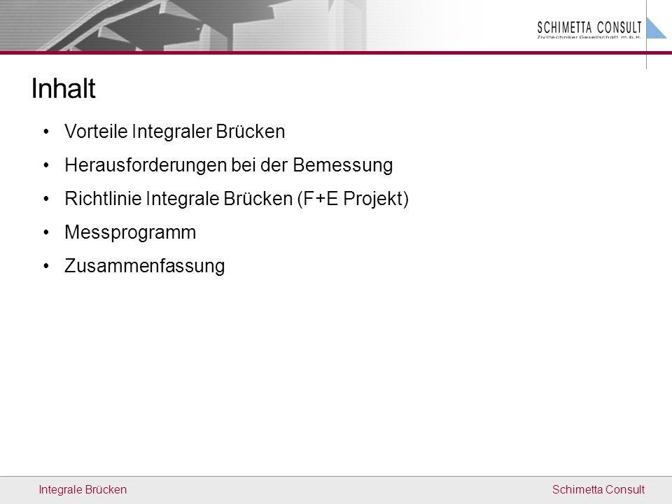 Schimetta ConsultIntegrale Brücken Inhalt Vorteile Integraler Brücken Herausforderungen bei der Bemessung Richtlinie Integrale Brücken (F+E Projekt) M