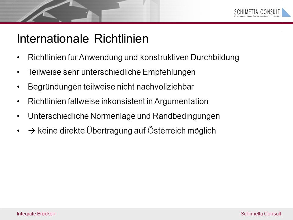 Schimetta ConsultIntegrale Brücken Internationale Richtlinien Richtlinien für Anwendung und konstruktiven Durchbildung Teilweise sehr unterschiedliche