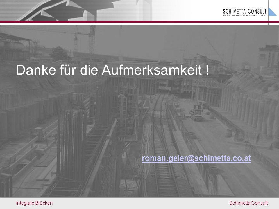 Schimetta ConsultIntegrale Brücken Danke für die Aufmerksamkeit ! roman.geier@schimetta.co.at