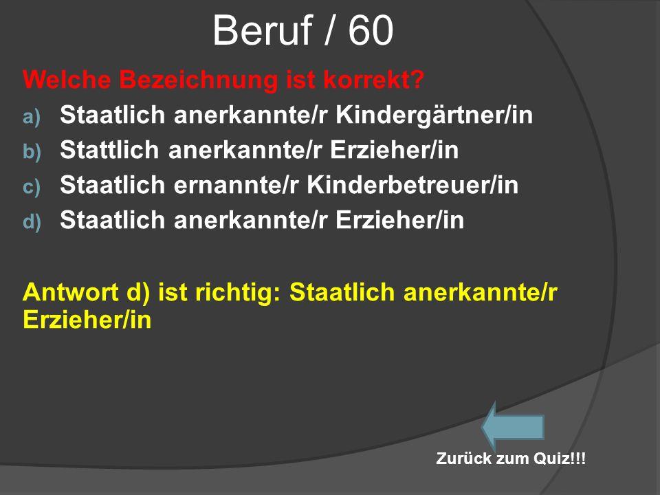 Beruf / 60 Welche Bezeichnung ist korrekt? a) Staatlich anerkannte/r Kindergärtner/in b) Stattlich anerkannte/r Erzieher/in c) Staatlich ernannte/r Ki