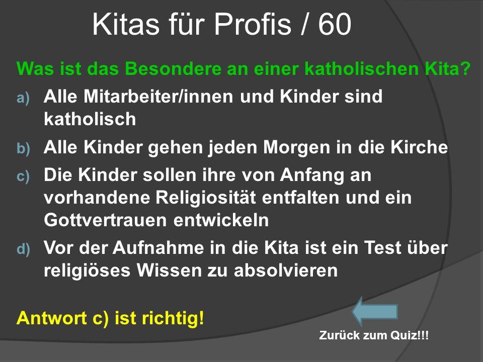 Kitas für Profis / 60 Was ist das Besondere an einer katholischen Kita? a) Alle Mitarbeiter/innen und Kinder sind katholisch b) Alle Kinder gehen jede