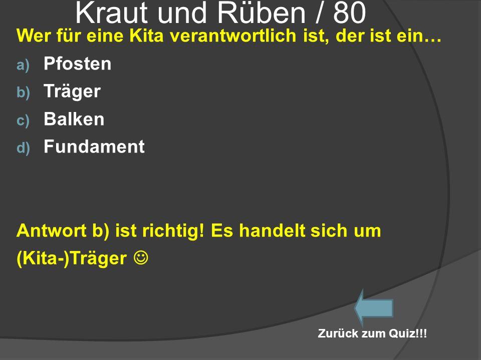 Kraut und Rüben / 80 Wer für eine Kita verantwortlich ist, der ist ein… a) Pfosten b) Träger c) Balken d) Fundament Antwort b) ist richtig! Es handelt