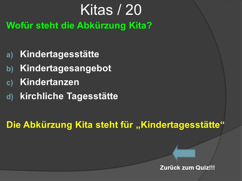 Kitas / 20 Wofür steht die Abkürzung Kita? a) Kindertagesstätte b) Kindertagesangebot c) Kindertanzen d) kirchliche Tagesstätte Die Abkürzung Kita ste