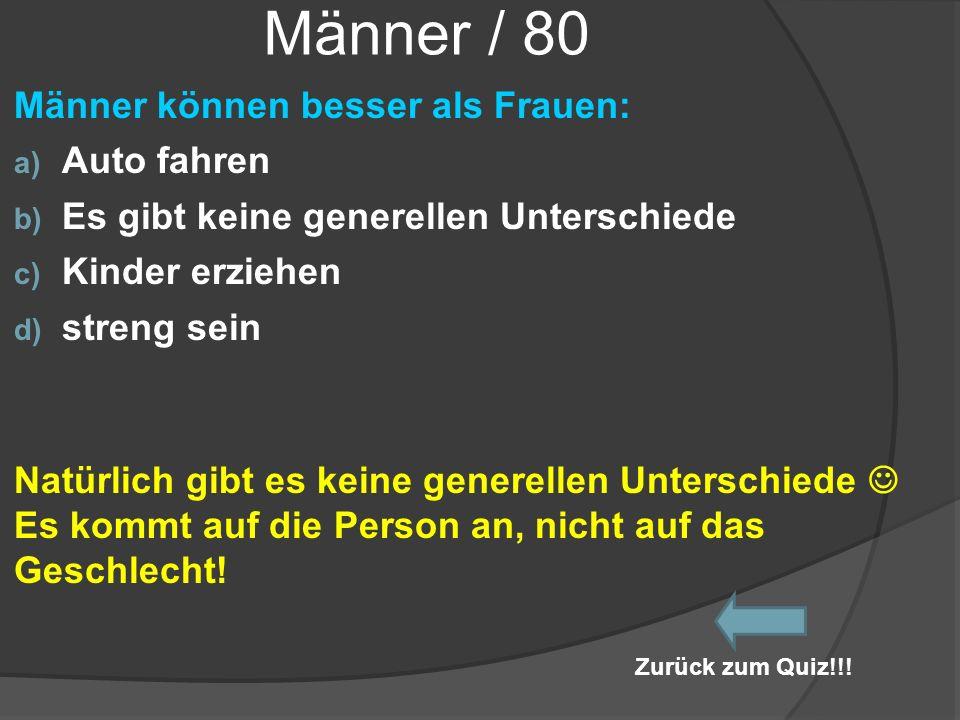 Männer / 80 Männer können besser als Frauen: a) Auto fahren b) Es gibt keine generellen Unterschiede c) Kinder erziehen d) streng sein Natürlich gibt