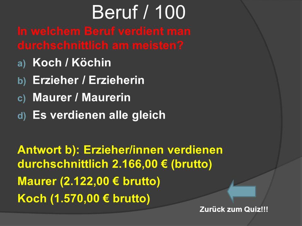 Beruf / 100 In welchem Beruf verdient man durchschnittlich am meisten? a) Koch / Köchin b) Erzieher / Erzieherin c) Maurer / Maurerin d) Es verdienen