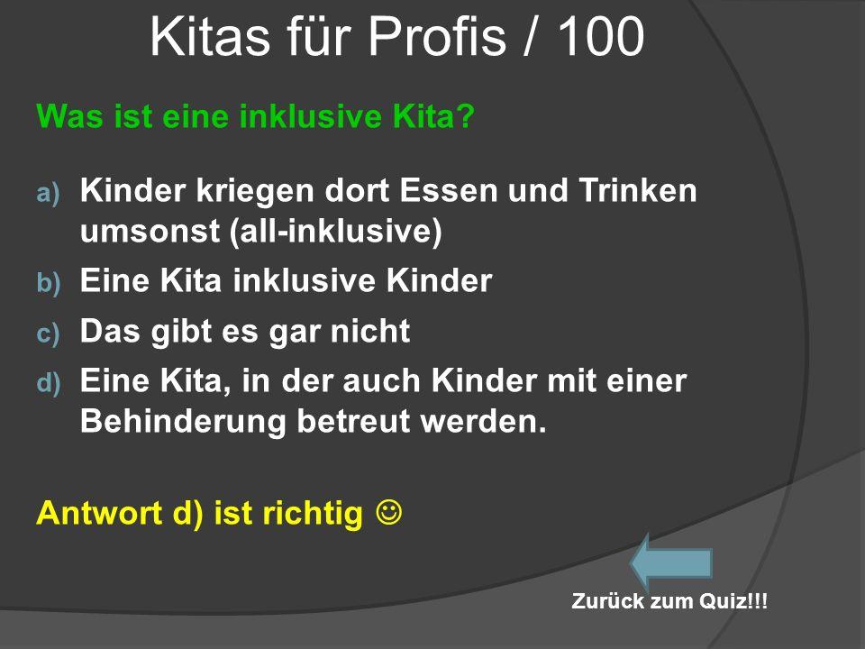 Kitas für Profis / 100 Was ist eine inklusive Kita? a) Kinder kriegen dort Essen und Trinken umsonst (all-inklusive) b) Eine Kita inklusive Kinder c)