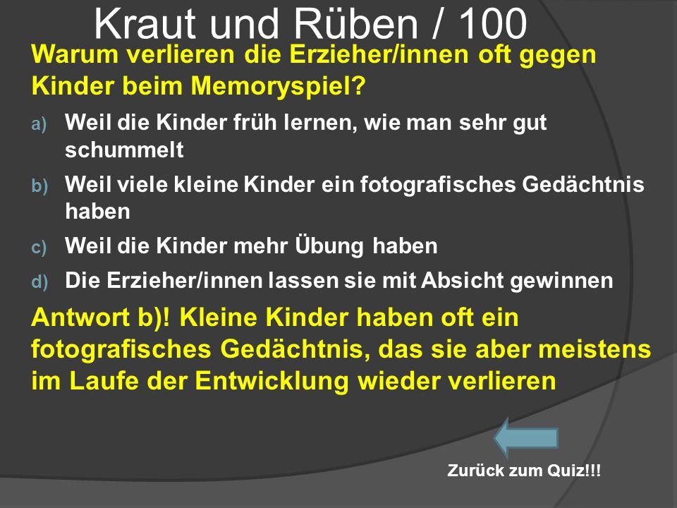 Kraut und Rüben / 100 Warum verlieren die Erzieher/innen oft gegen Kinder beim Memoryspiel? a) Weil die Kinder früh lernen, wie man sehr gut schummelt