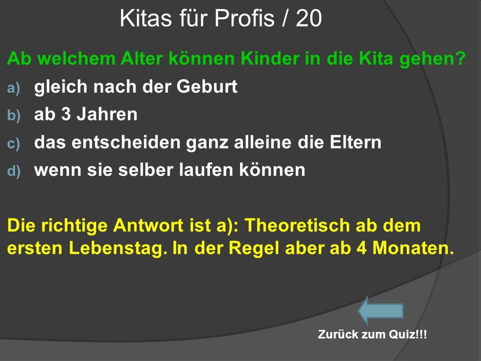 Kitas für Profis / 20 Ab welchem Alter können Kinder in die Kita gehen? a) gleich nach der Geburt b) ab 3 Jahren c) das entscheiden ganz alleine die E