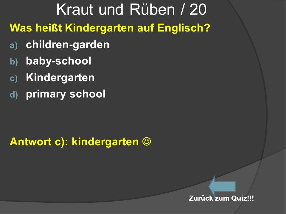 Kraut und Rüben / 20 Was heißt Kindergarten auf Englisch? a) children-garden b) baby-school c) Kindergarten d) primary school Antwort c): kindergarten