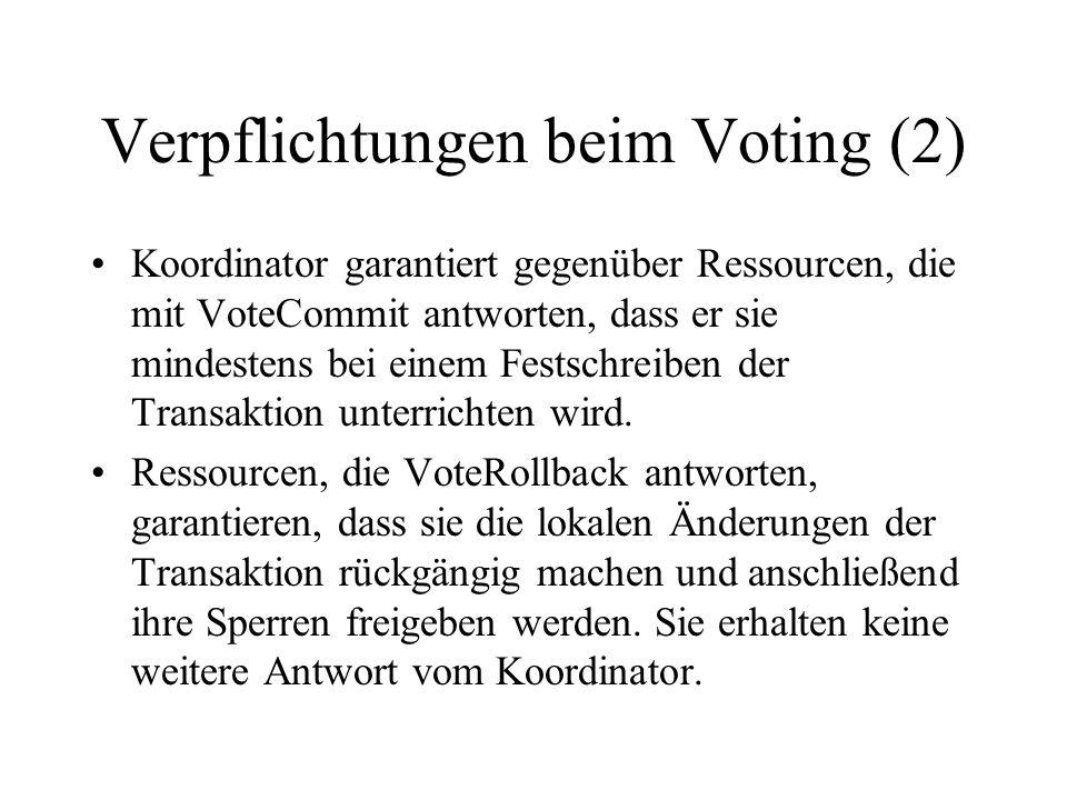Verpflichtungen beim Voting (2) Koordinator garantiert gegenüber Ressourcen, die mit VoteCommit antworten, dass er sie mindestens bei einem Festschreiben der Transaktion unterrichten wird.